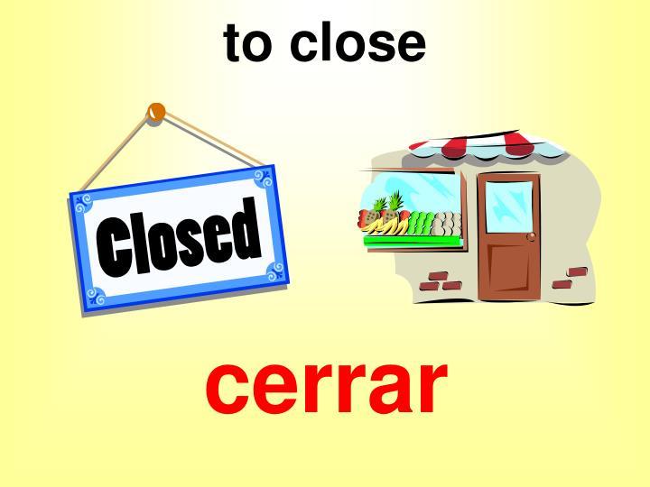 to close