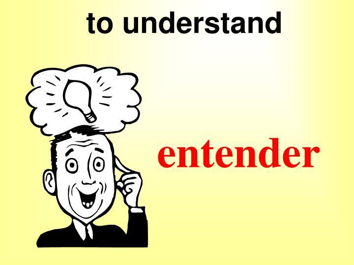 to understand