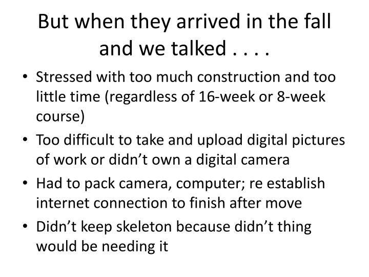 But when they arrived in the fall and we talked . . . .