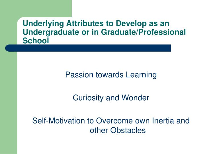 Underlying Attributes to Develop as an Undergraduate or in Graduate/Professional School
