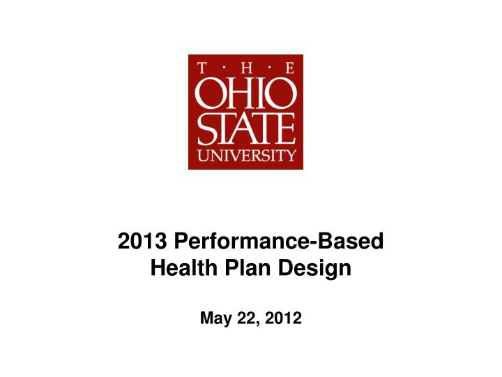 2013 performance based health plan design may 22 2012