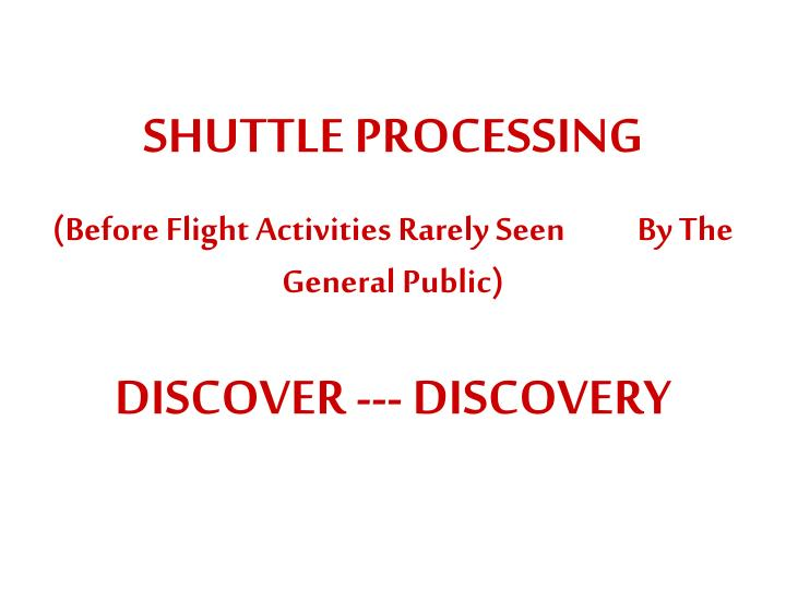 SHUTTLE PROCESSING