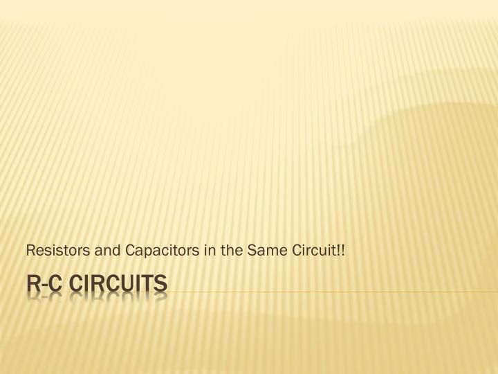 Resistors and capacitors in the same circuit