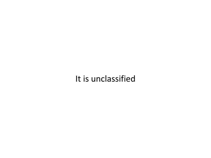 It is unclassified