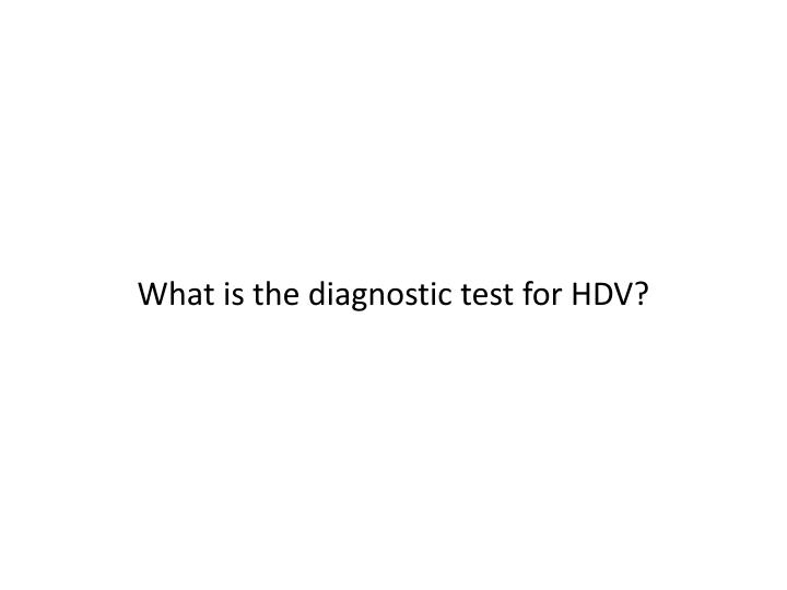 What is the diagnostic test for HDV?