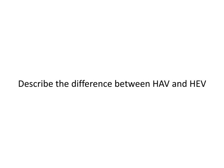 Describe the difference between HAV and HEV