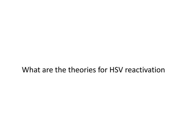 What are the theories for HSV reactivation