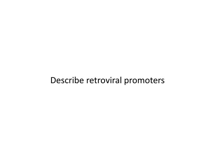 Describe retroviral promoters