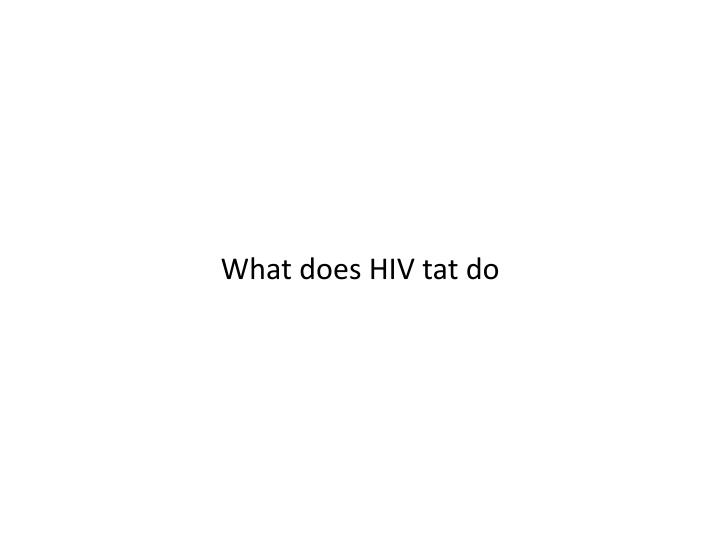 What does HIV tat do