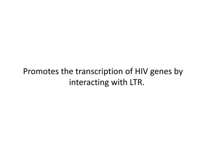 Promotes the transcription of HIV genes by interacting with LTR.