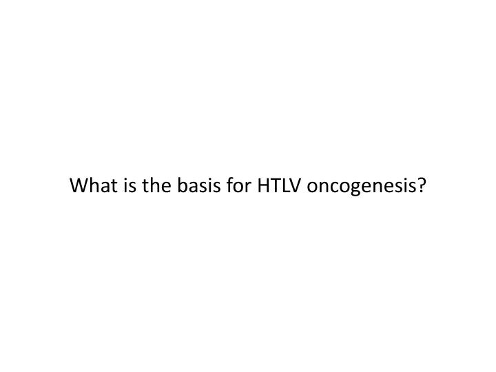 What is the basis for HTLV