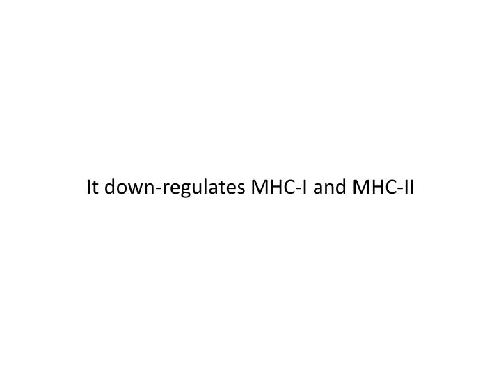 It down-regulates MHC-I and MHC-II