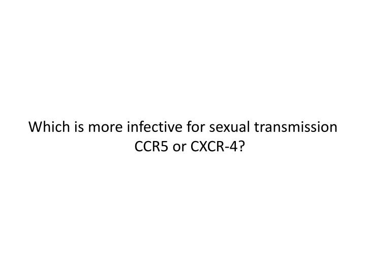 Which is more infective for sexual transmission CCR5 or CXCR-4?