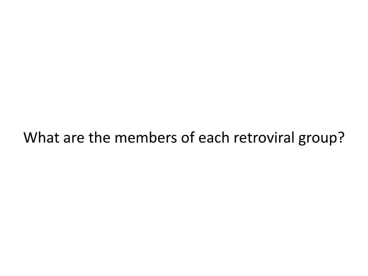 What are the members of each retroviral group?