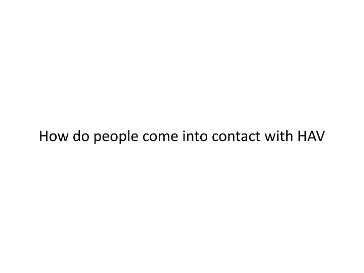 How do people come into contact with HAV