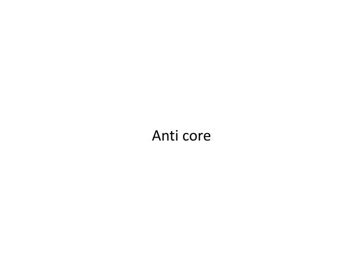 Anti core