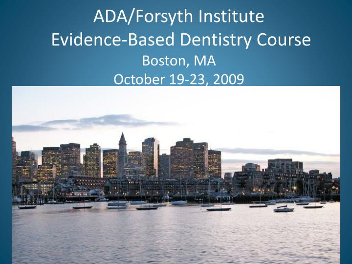 Ada forsyth institute evidence based dentistry course boston ma october 19 23 2009