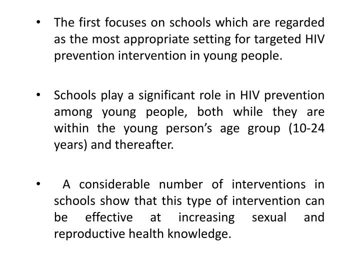 The first focuses on schools which are regarded as the most appropriate setting for targeted HIV prevention intervention in young people.