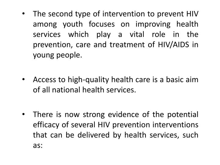 The second type of intervention to prevent HIV among youth focuses on improving health services which play a vital role in the prevention, care and treatment of HIV/AIDS in young people.