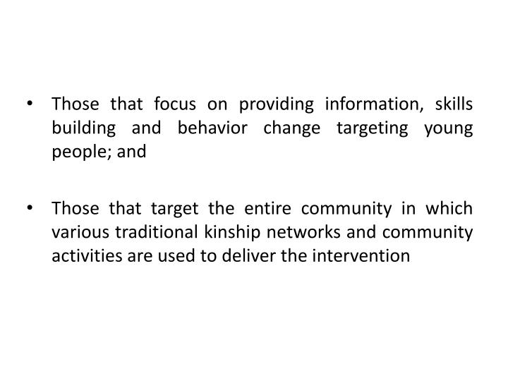 Those that focus on providing information, skills building and behavior change targeting young people; and