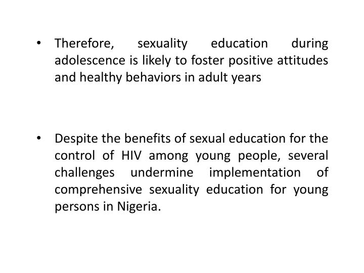 Therefore, sexuality education during adolescence is likely to foster positive attitudes and healthy behaviors in adult years