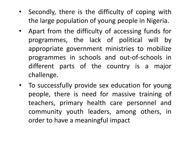 Secondly, there is the difficulty of coping with the large population of young people in Nigeria.