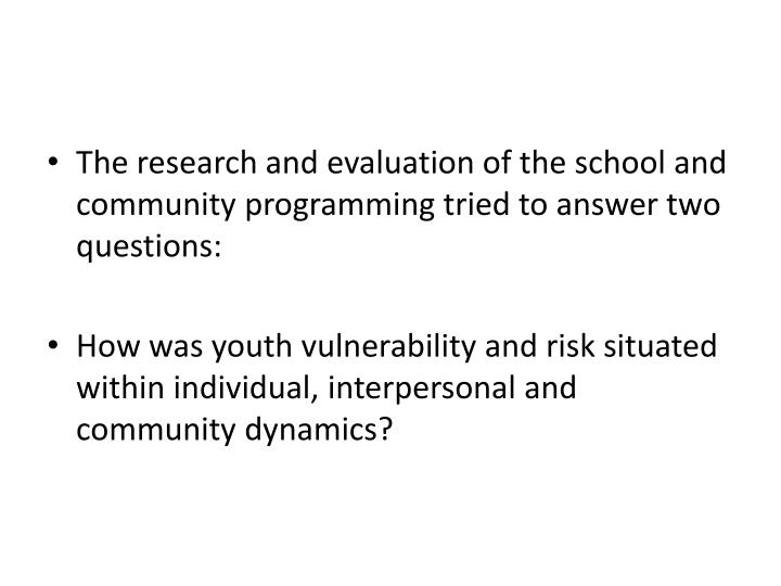 The research and evaluation of the school and community programming tried to answer two questions: