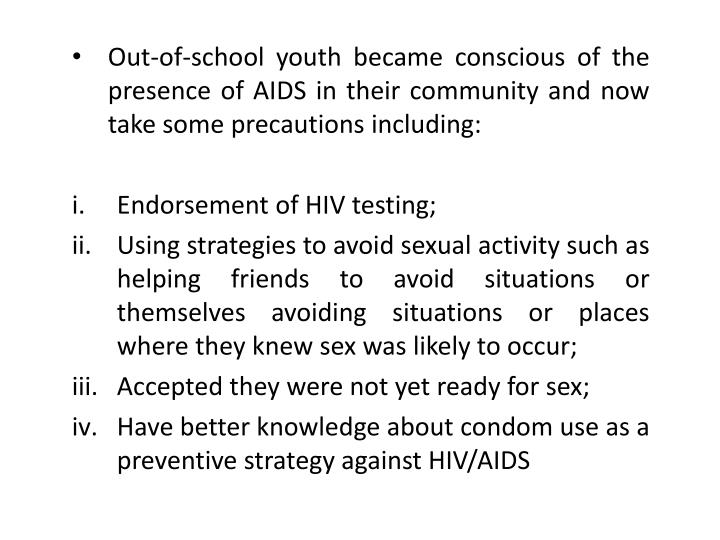 Out-of-school youth became conscious of the presence of AIDS in their community and now take some precautions including