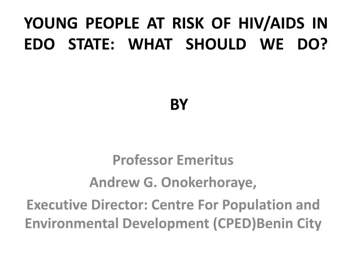 YOUNG PEOPLE AT RISK OF HIV/AIDS IN EDO STATE: WHAT SHOULD WE DO?