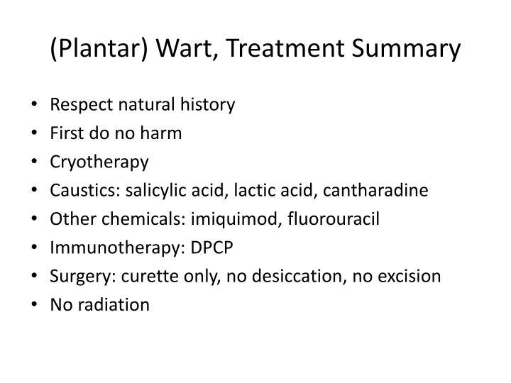 (Plantar) Wart, Treatment Summary