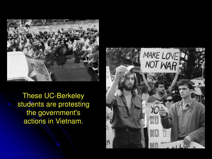 These UC-Berkeley students are protesting the government's actions in Vietnam.