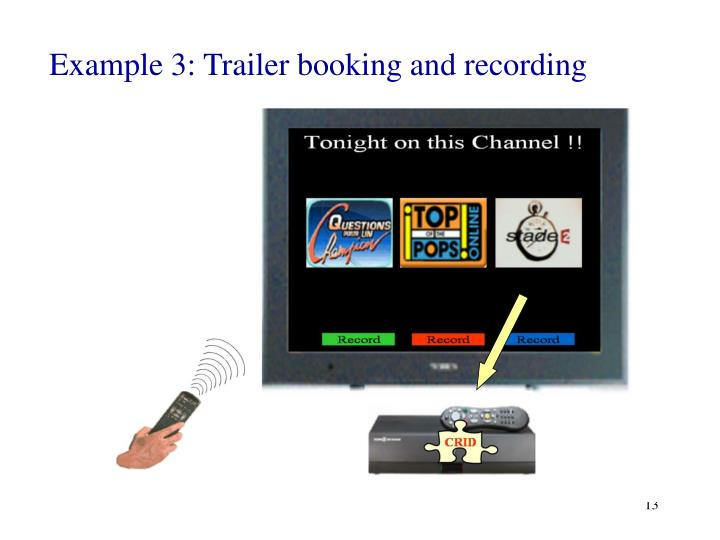 Example 3: Trailer booking and recording