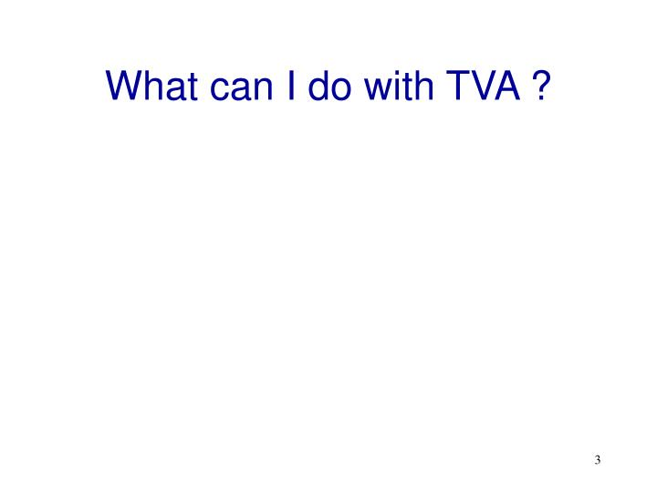 What can I do with TVA ?