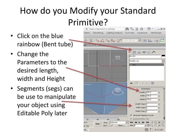 How do you Modify your Standard Primitive?
