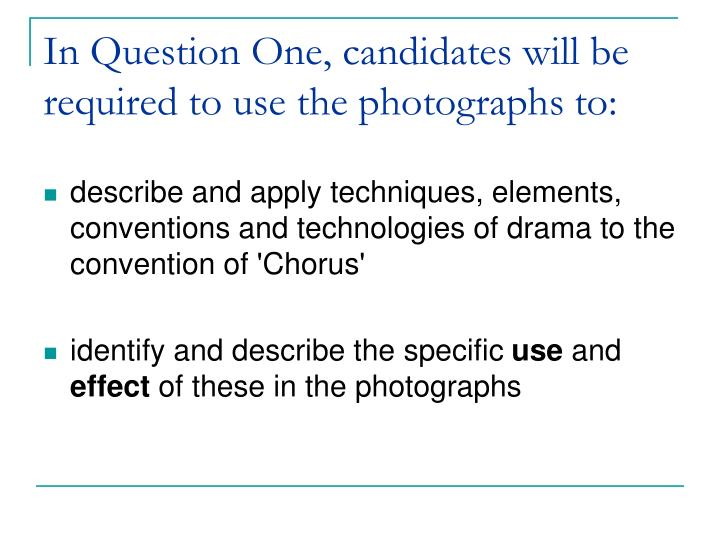 In Question One, candidates will be required to use the photographs to:
