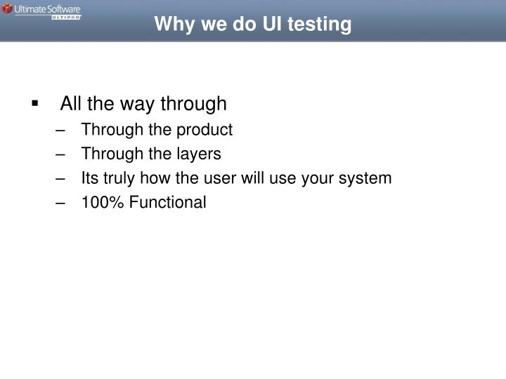 Why we do UI testing