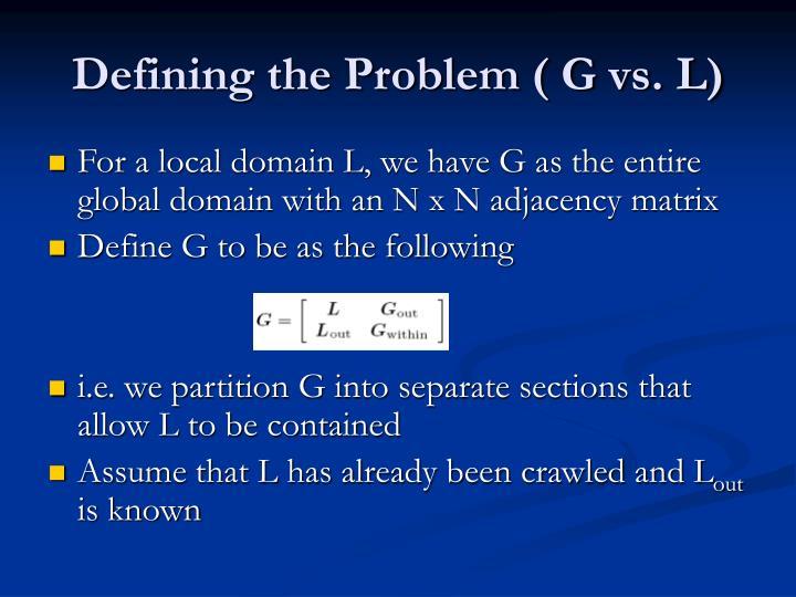 Defining the Problem ( G vs. L)