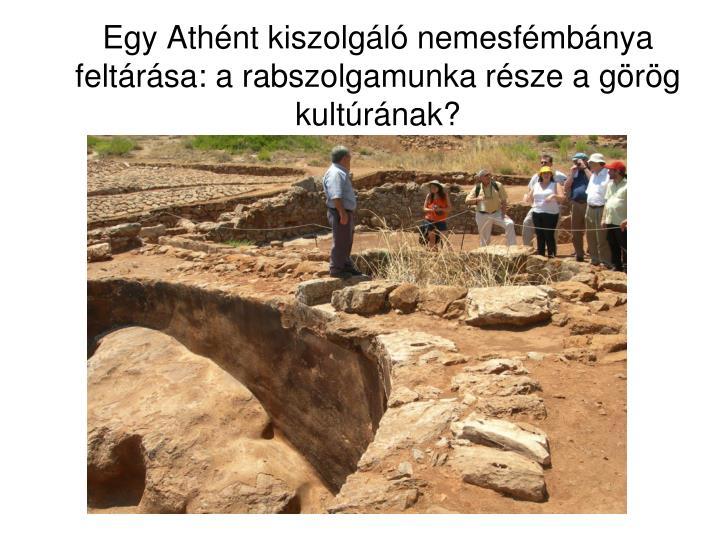 Egy Athént kiszolgáló nemesfémbánya feltárása: a rabszolgamunka része a görög kultúrának?