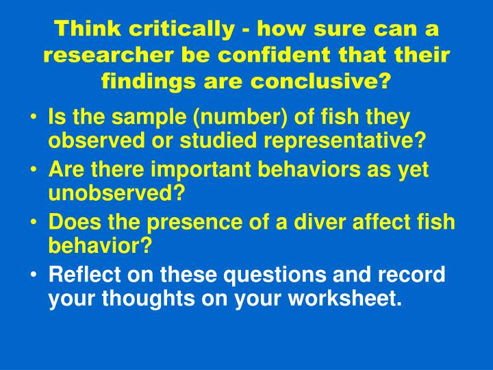 Think critically - how sure can a researcher be confident that their findings are conclusive?