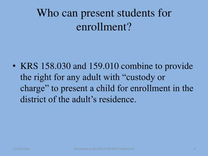 Who can present students for enrollment?