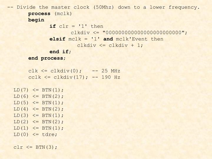 -- Divide the master clock (50Mhz) down to a lower frequency.