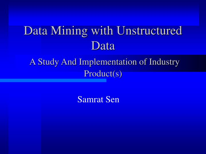 Data mining with unstructured data a study and implementation of industry product s