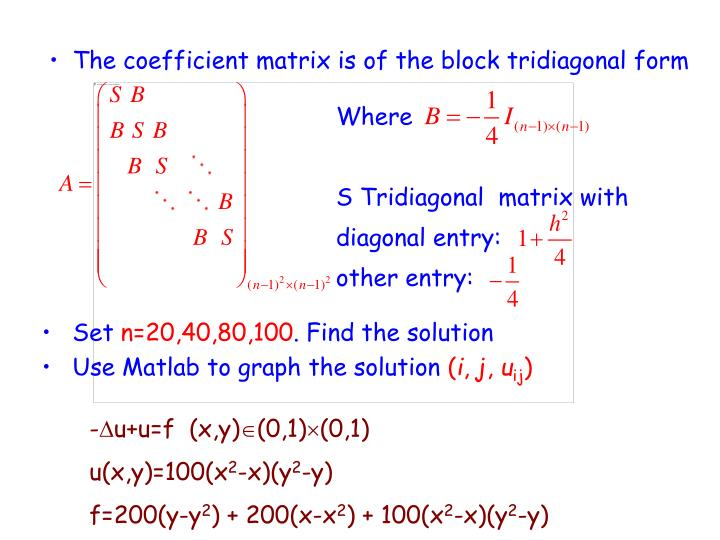 The coefficient matrix is of the block tridiagonal form