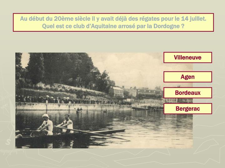 Au début du 20ème siècle il y avait déjà des régates pour le 14 juillet. Quel est ce club d'Aquitaine arrosé par la Dordogne ?