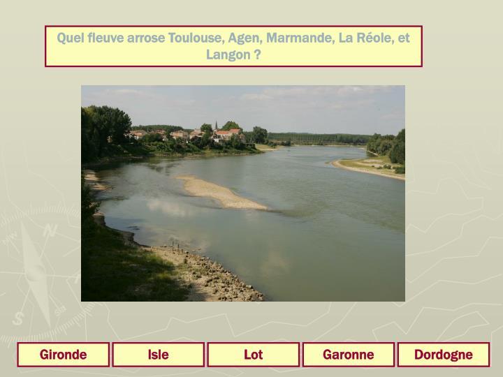 Quel fleuve arrose Toulouse, Agen, Marmande, La Réole, et Langon ?