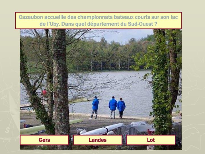 Cazaubon accueille des championnats bateaux courts sur son lac de l'Uby. Dans quel département du Sud-Ouest ?