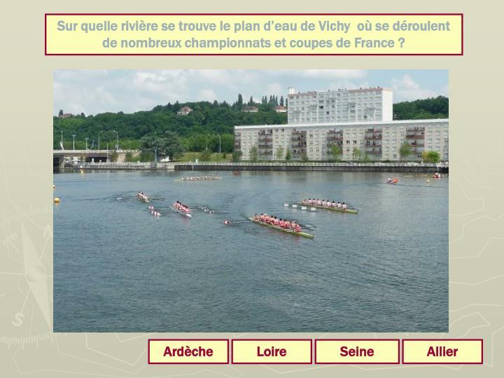 Sur quelle rivière se trouve le plan d'eau de Vichy  où se déroulent de nombreux championnats et coupes de France ?