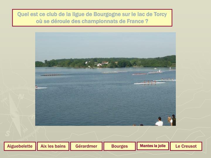Quel est ce club de la ligue de Bourgogne sur le lac de Torcy où se déroule des championnats de France ?