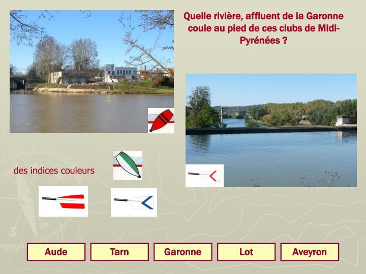 Quelle rivière, affluent de la Garonne coule au pied de ces clubs de Midi-Pyrénées ?