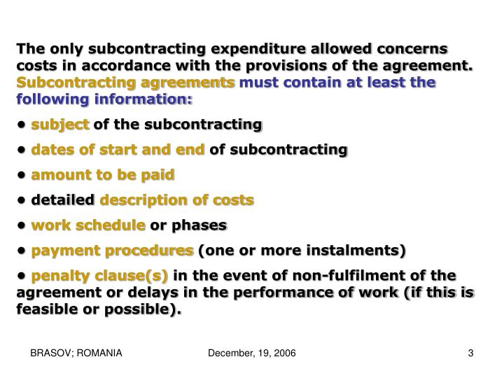 The only subcontracting expenditure allowed concerns costs in accordance with the provisions of the agreement.